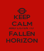 KEEP CALM AND LISTEN TO  FALLEN HORIZON - Personalised Poster A4 size