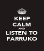 KEEP CALM AND LISTEN TO FARRUKO - Personalised Poster A4 size