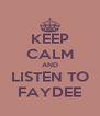 KEEP CALM AND LISTEN TO FAYDEE - Personalised Poster A4 size