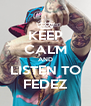 KEEP CALM AND LISTEN TO FEDEZ - Personalised Poster A4 size