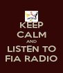 KEEP CALM AND LISTEN TO FIA RADIO - Personalised Poster A4 size
