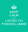 KEEP CALM AND LISTEN TO FINDING JAMIE - Personalised Poster A4 size