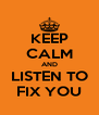 KEEP CALM AND LISTEN TO FIX YOU - Personalised Poster A4 size