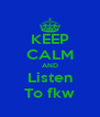 KEEP CALM AND Listen To fkw - Personalised Poster A4 size