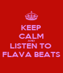 KEEP CALM AND LISTEN TO  FLAVA BEATS - Personalised Poster A4 size