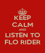 KEEP CALM AND LISTEN TO FLO RIDER - Personalised Poster A4 size