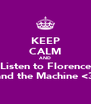KEEP CALM AND Listen to Florence and the Machine <3 - Personalised Poster A4 size