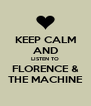 KEEP CALM AND LISTEN TO FLORENCE & THE MACHINE - Personalised Poster A4 size