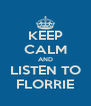 KEEP CALM AND LISTEN TO FLORRIE - Personalised Poster A4 size