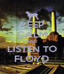 KEEP CALM AND LISTEN TO FLOYD - Personalised Poster A4 size