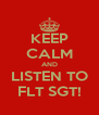 KEEP CALM AND LISTEN TO FLT SGT! - Personalised Poster A4 size
