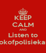 KEEP CALM AND Listen to fokofpolisiekar - Personalised Poster A4 size
