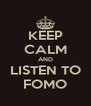 KEEP CALM AND LISTEN TO FOMO - Personalised Poster A4 size