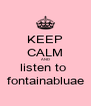 KEEP CALM AND listen to  fontainabluae - Personalised Poster A4 size