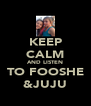 KEEP CALM AND LISTEN TO FOOSHE &JUJU - Personalised Poster A4 size