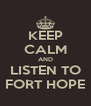 KEEP CALM AND LISTEN TO FORT HOPE - Personalised Poster A4 size