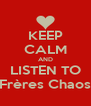 KEEP CALM AND LISTEN TO Frères Chaos - Personalised Poster A4 size