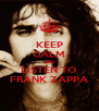 KEEP CALM AND LISTEN TO FRANK ZAPPA - Personalised Poster A4 size
