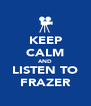 KEEP CALM AND LISTEN TO FRAZER - Personalised Poster A4 size