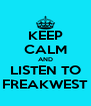 KEEP CALM AND LISTEN TO FREAKWEST - Personalised Poster A4 size