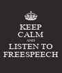 KEEP CALM AND LISTEN TO FREESPEECH - Personalised Poster A4 size