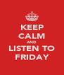 KEEP CALM AND LISTEN TO FRIDAY - Personalised Poster A4 size