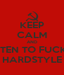 KEEP CALM AND LISTEN TO FUCKIN HARDSTYLE - Personalised Poster A4 size