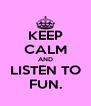 KEEP CALM AND LISTEN TO FUN. - Personalised Poster A4 size