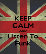 KEEP CALM AND Listen To Funk - Personalised Poster A4 size