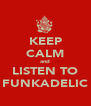 KEEP CALM and LISTEN TO FUNKADELIC - Personalised Poster A4 size