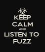 KEEP CALM AND LISTEN TO  FUZZ - Personalised Poster A4 size