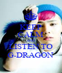 KEEP CALM AND LISTEN TO G-DRAGON - Personalised Poster A4 size