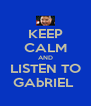 KEEP CALM AND LISTEN TO GAbRIEL  - Personalised Poster A4 size