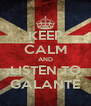 KEEP CALM AND LISTEN TO GALANTE - Personalised Poster A4 size