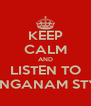 KEEP CALM AND LISTEN TO GANGANAM STYLE - Personalised Poster A4 size