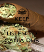 KEEP CALM AND LISTEN TO GANJA DUB - Personalised Poster A4 size