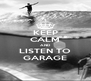 KEEP CALM AND LISTEN TO GARAGE - Personalised Poster A4 size