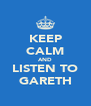 KEEP CALM AND LISTEN TO GARETH - Personalised Poster A4 size