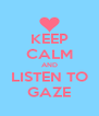 KEEP CALM AND LISTEN TO GAZE - Personalised Poster A4 size