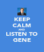 KEEP CALM AND LISTEN TO GENE - Personalised Poster A4 size