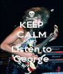 KEEP CALM AND Listen to George - Personalised Poster A4 size