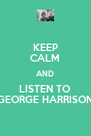 KEEP CALM AND LISTEN TO GEORGE HARRISON - Personalised Poster A4 size