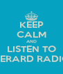 KEEP CALM AND LISTEN TO GERARD RADIO - Personalised Poster A4 size