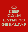 KEEP CALM AND LISTEN TO GIBRALTAR - Personalised Poster A4 size