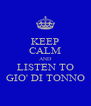 KEEP CALM AND LISTEN TO GIO' DI TONNO - Personalised Poster A4 size