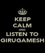 KEEP CALM AND LISTEN TO GIRUGAMESH - Personalised Poster A4 size