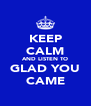 KEEP CALM AND LISTEN TO GLAD YOU CAME - Personalised Poster A4 size