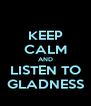 KEEP CALM AND LISTEN TO GLADNESS - Personalised Poster A4 size