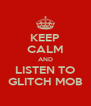 KEEP CALM AND LISTEN TO GLITCH MOB - Personalised Poster A4 size