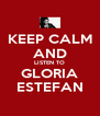 KEEP CALM AND LISTEN TO GLORIA ESTEFAN - Personalised Poster A4 size
